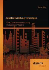 Stadtentwicklung verstetigen: Eine Quartiersuntersuchung im Leipziger Westen