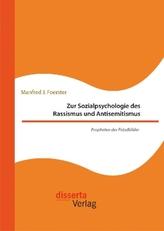 Zur Sozialpsychologie des Rassismus und Antisemitismus. Propheten der Feindbilder