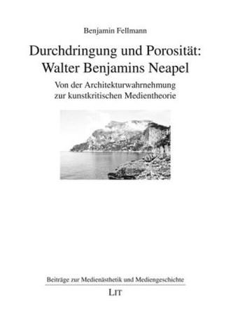 Durchdringung und Porosität: Walter Benjamins Neapel