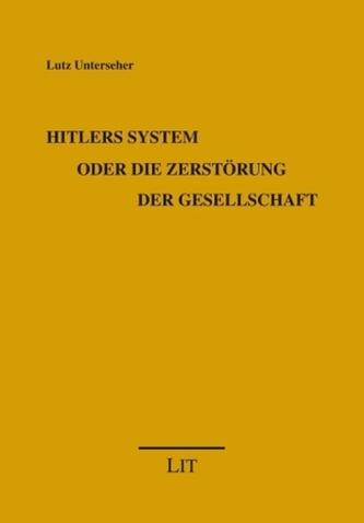 Hitlers System oder die Zerstörung der Gesellschaft