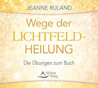 Wege der Lichtfeld-Heilung, 1 Audio-CD