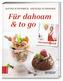Herzhaft & süß - Für dahoam & to go. Bd.5