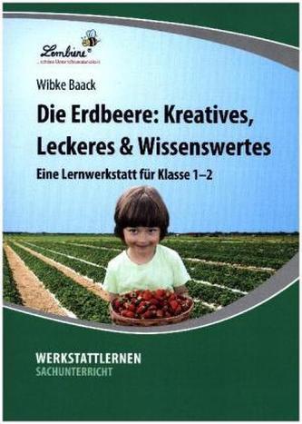 Die Erdbeere: Kreatives, Leckeres & Wissenswertes