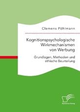 Kognitionspsychologische Wirkmechanismen von Werbung. Grundlagen, Methoden und ethische Beurteilung