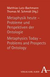 Metaphysik heute - Probleme und Perspektiven der Ontologie. Metaphysics Today - Problems and Prospects of Ontology