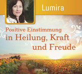 Positive Einstimmung in Heilung, Kraft und Freude, 1 Audio-CD
