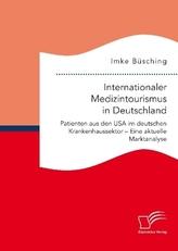 Internationaler Medizintourismus in Deutschland. Patienten aus den USA im deutschen Krankenhaussektor - Eine aktuelle Marktanaly