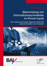 Überwindung von Informationsasymmetrien im Private Equity. Eine Analyse der Prinzipal-Agenten-Problematik zwischen Gründern und