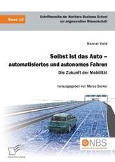 Selbst ist das Auto - automatisiertes und autonomes Fahren. Die Zukunft der Mobilität