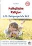 Katholische Religion, 1./2. Jahrgangsstufe. Bd.1