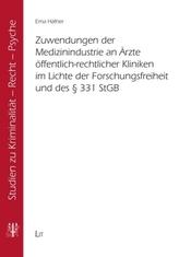 Zuwendungen der Medizinindustrie an Ärzte öffentlich-rechtlicher Kliniken im Lichte der Forschungsfreiheit und des 331 StGB