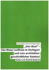 Um 1600 - Das Neue Lusthaus in Stuttgart und sein architekturgeschichtlicher Kontext