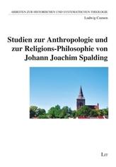 Studien zur Anthropologie und zur Religions-Philosophie von Johann Joachim Spalding