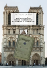 Eine Wiener Jüdin im Chor der deutschen Wehrmacht zu Notre-Dame