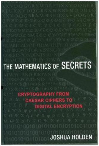 The Mathematics of Secrets - Cryptography from Caesar Ciphers to Digital Encryption